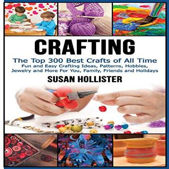 Crafting: The Top 300 Best Crafts: Fun and Easy Crafting