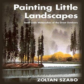 Painting Little Landscapes: Small-scale Watercolors of the