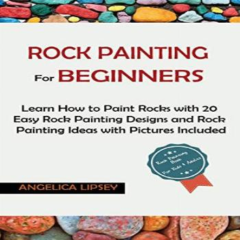 Rock Painting for Beginners: Learn How to Paint Rocks with